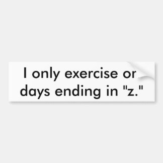 "I only exercise on days ending in ""z."" sticker"