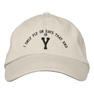 I only Fly on days that end in Y embroidery Embroidered Baseball Hat