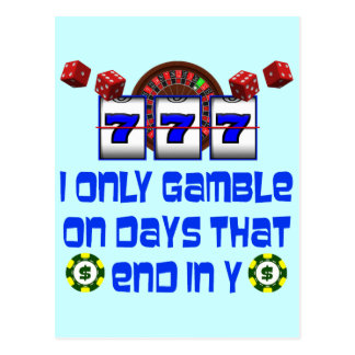 I ONLY GAMBLE ON DAYS THAT END IN Y POSTCARD