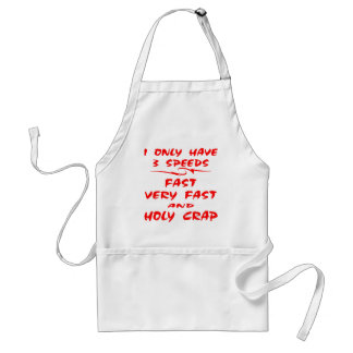 I Only Have 3 Speeds Fast Very Fast And Holy Crap Adult Apron