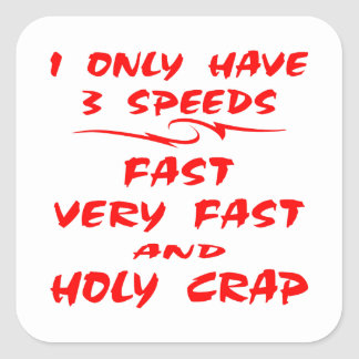 I Only Have 3 Speeds Fast Very Fast And Holy Crap Square Sticker