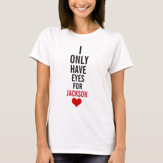 I only have eyes for jackson T-Shirt
