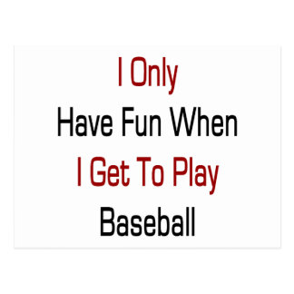 I Only Have Fun When I Get To Play Baseball Postcard