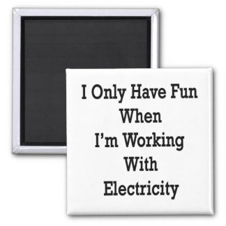 I Only Have Fun When I m Working With Electricity Fridge Magnets