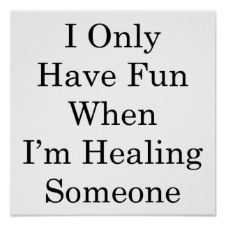 I Only Have Fun When I'm Healing Someone Posters