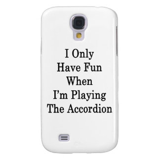 I Only Have Fun When I'm Playing The Accordion Galaxy S4 Case