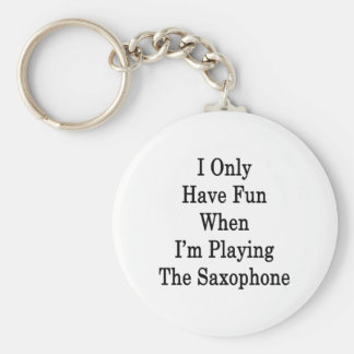 I Only Have Fun When I'm Playing The Saxophone Basic Round Button Keychain