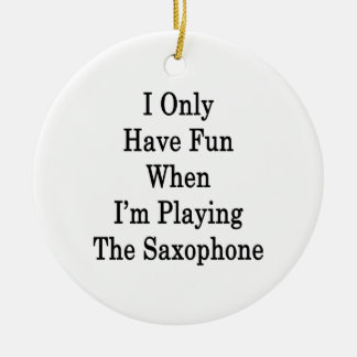 I Only Have Fun When I'm Playing The Saxophone Double-Sided Ceramic Round Christmas Ornament