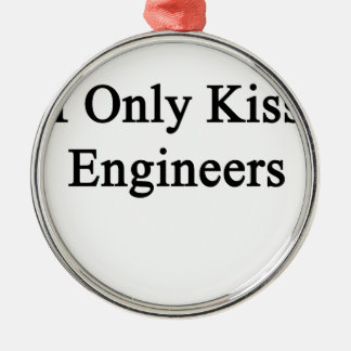 I Only Kiss Engineers Metal Ornament