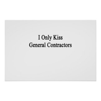 I Only Kiss General Contractors Poster