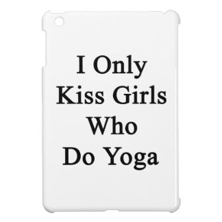 I Only Kiss Girls Who Do Yoga Case For The iPad Mini