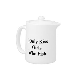 I Only Kiss Girls Who Fish Teapot