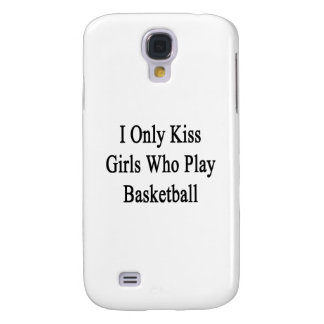 I Only Kiss Girls Who Play Basketball Galaxy S4 Case