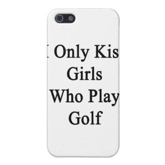 I Only Kiss Girls Who Play Golf Cover For iPhone SE/5/5s