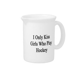 I Only Kiss Girls Who Play Hockey Drink Pitcher