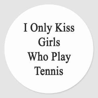 I Only Kiss Girls Who Play Tennis Classic Round Sticker