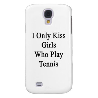 I Only Kiss Girls Who Play Tennis Samsung S4 Case
