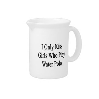 I Only Kiss Girls Who Play Water Polo Drink Pitcher