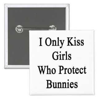 I Only Kiss Girls Who Protect Bunnies Button