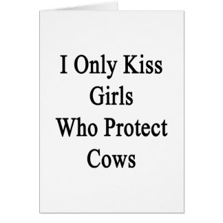I Only Kiss Girls Who Protect Cows Card