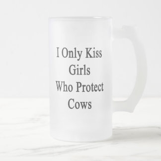 I Only Kiss Girls Who Protect Cows Frosted Glass Beer Mug