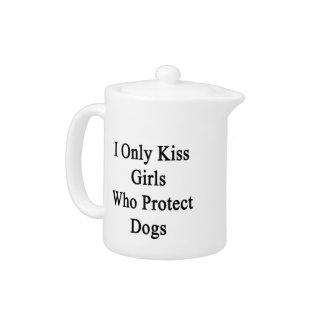 I Only Kiss Girls Who Protect Dogs Teapot