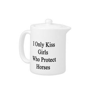 I Only Kiss Girls Who Protect Horses Teapot