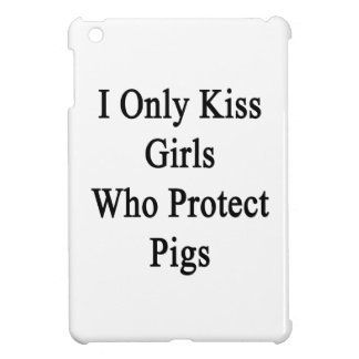 I Only Kiss Girls Who Protect Pigs Case For The iPad Mini