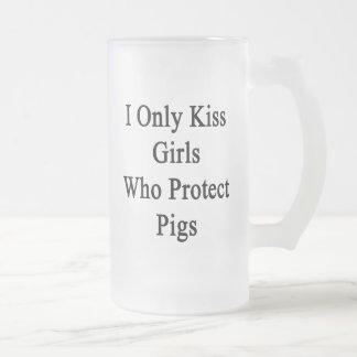 I Only Kiss Girls Who Protect Pigs Frosted Glass Beer Mug