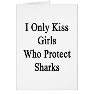 I Only Kiss Girls Who Protect Sharks Card