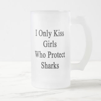 I Only Kiss Girls Who Protect Sharks Frosted Glass Beer Mug