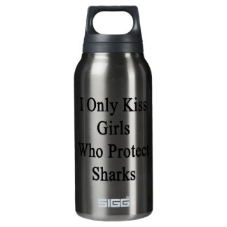 I Only Kiss Girls Who Protect Sharks Insulated Water Bottle