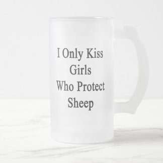 I Only Kiss Girls Who Protect Sheep Frosted Glass Beer Mug