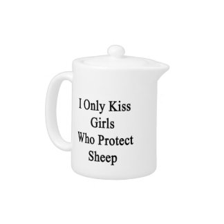 I Only Kiss Girls Who Protect Sheep Teapot