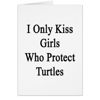 I Only Kiss Girls Who Protect Turtles Card