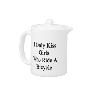 I Only Kiss Girls Who Ride A Bicycle Teapot