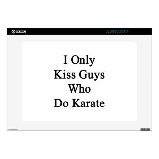 """I Only Kiss Guys Who Do Karate 15"""" Laptop Skins"""