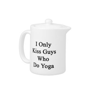 I Only Kiss Guys Who Do Yoga Teapot