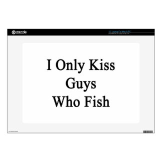 I Only Kiss Guys Who Fish Laptop Skins