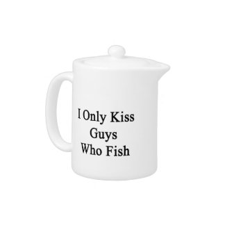 I Only Kiss Guys Who Fish Teapot