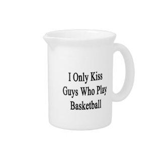 I Only Kiss Guys Who Play Basketball Beverage Pitchers