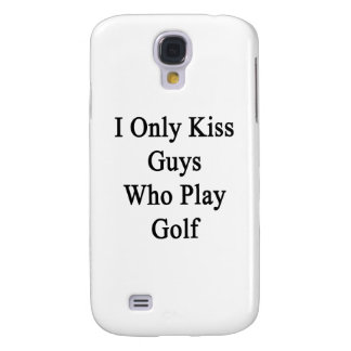 I Only Kiss Guys Who Play Golf Galaxy S4 Case