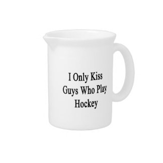 I Only Kiss Guys Who Play Hockey Beverage Pitcher