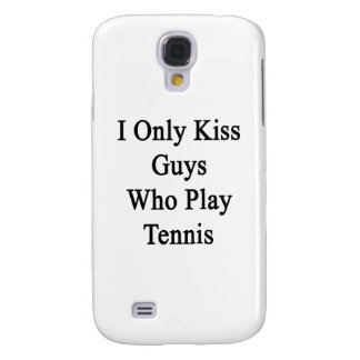 I Only Kiss Guys Who Play Tennis Samsung Galaxy S4 Case