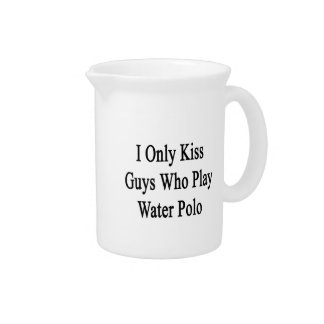 I Only Kiss Guys Who Play Water Polo Beverage Pitcher