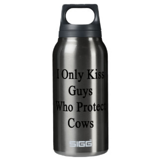 I Only Kiss Guys Who Protect Cows Insulated Water Bottle