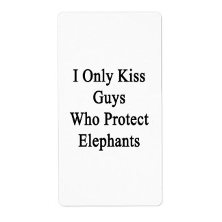 I Only Kiss Guys Who Protect Elephants Label