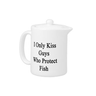 I Only Kiss Guys Who Protect Fish Teapot