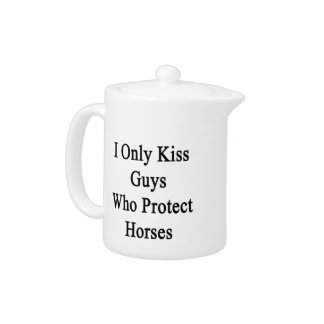 I Only Kiss Guys Who Protect Horses Teapot