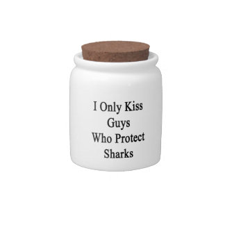 I Only Kiss Guys Who Protect Sharks Candy Jar